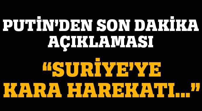 "PUTİN'DEN SON DAKİKA AÇIKLAMASI! ""SURİYE'YE KARA HAREKATI..."""