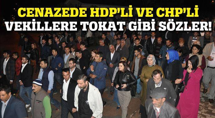 CENAZEDE CHP VE HDP'Lİ VEKİLLERE TOKAT GİBİ SÖZLER!