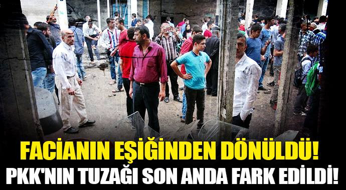 FACİANIN EŞİĞİNDEN DÖNÜLDÜ! PKK'NIN TUZAĞI SON ANDA FARKEDİLDİ