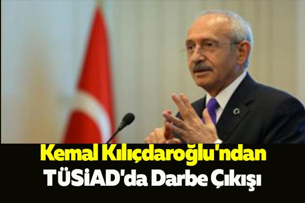 Kemal Kılıçdaroğlu'ndan TÜSİAD'da Darbe Çıkışı