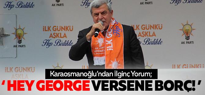 Hey George versene borç!