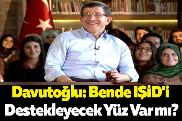 Davutoğlu: Bende IŞİD'i Destekleyecek Yüz Var mı?