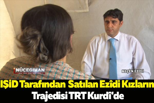IŞİD Tarafından  Satılan Ezîdi Kızların Trajedisi TRT Kurdî'de