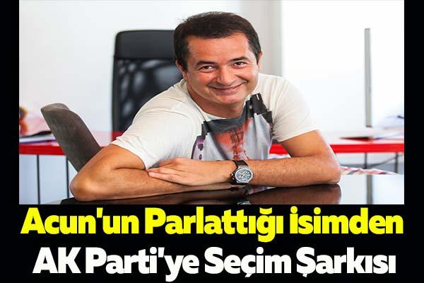 Acun'un Parlattığı İsimden AK Parti'ye Seçim Şarkısı