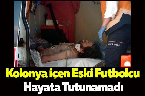 Kolonya İçen Eski Futbolcu Hayata Tutunamadı