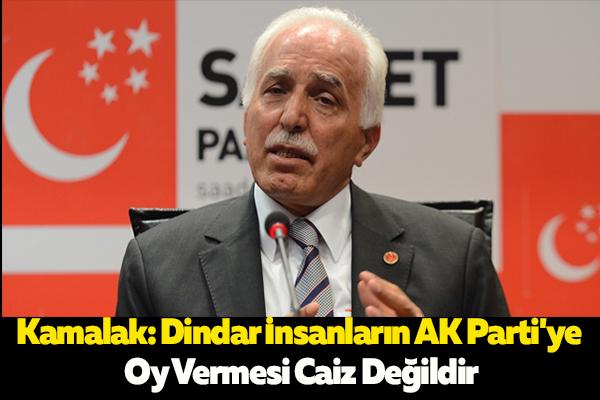Kamalak: Dindar İnsanların AK Parti'ye Oy Vermesi Caiz Değildir