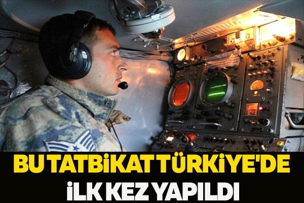 BU TATBİKAT TÜRKİYE'DE İLK KEZ YAPILDI