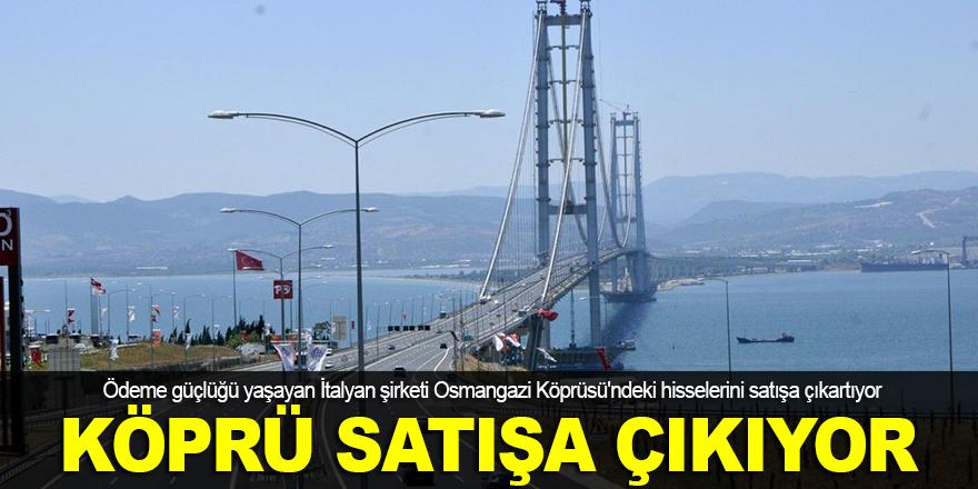 Osmangazi Köprüsü'nün hisseleri satışa çıkıyor