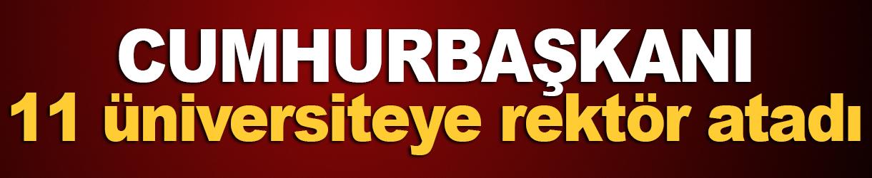 Erdoğan, 11 üniversiteye rektör atadı