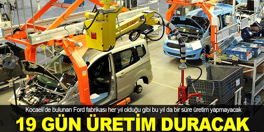 Ford'da 19 gün üretim duracak