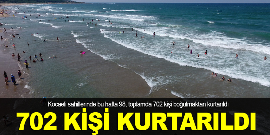 702 kişi boğulmaktan kurtarıldı