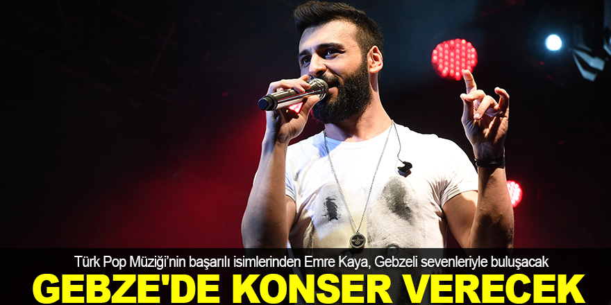 Emre Kaya, Gebze'de konser verecek