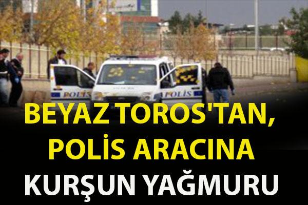 BEYAZ TOROS'TAN,POLİS ARACINA KURŞUN YAĞMURU
