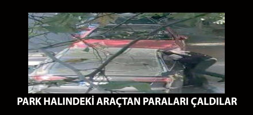 PARK HALINDEKİ ARAÇTAN PARALARI ÇALDILAR