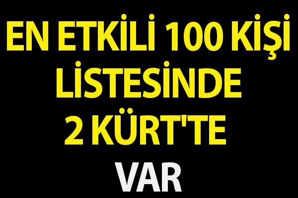 EN ETKİLİ 100 KİŞİ LİSTESİNDE 2 KÜRT'TE VAR