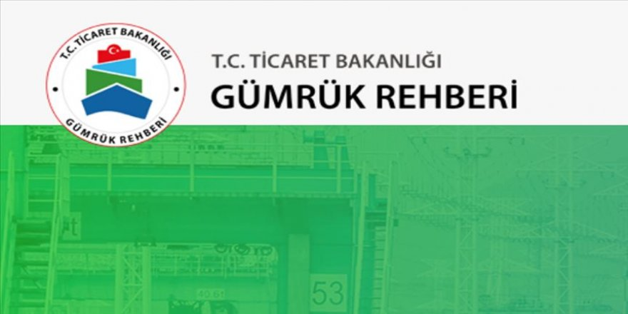 Ticaret Bakanlığının 'Gümrük Rehberi' kullanıma açıldı