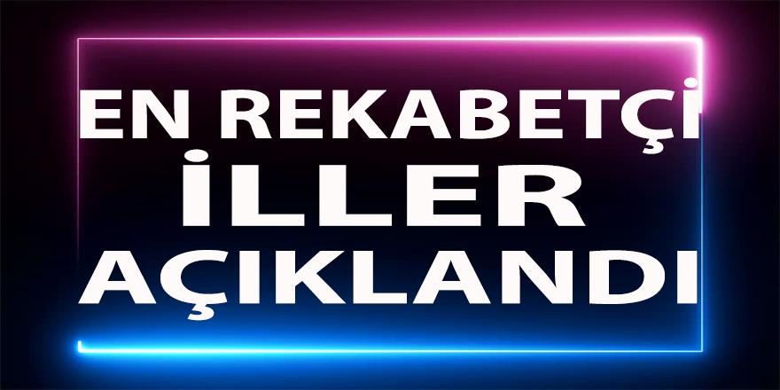"""""""İller Arası Rekabet Endeksi""""açıklandı ! Türkiye'nin en rekabetçi illeri ...."""