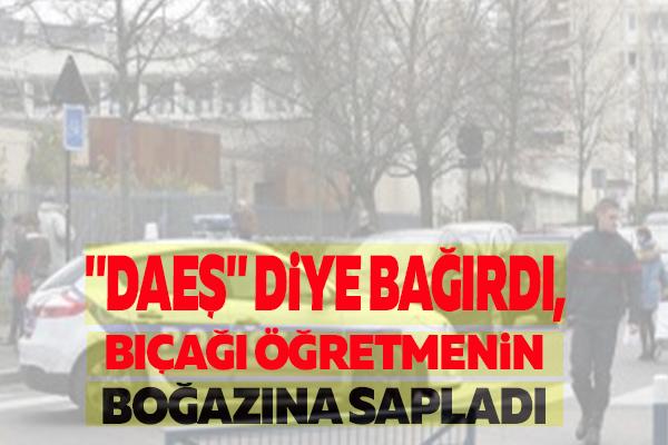 """""""DAEŞ"""" DİYE BAĞIRDI,BIÇAĞI ÖĞRETMENİN BOĞAZINA SAPLADI"""