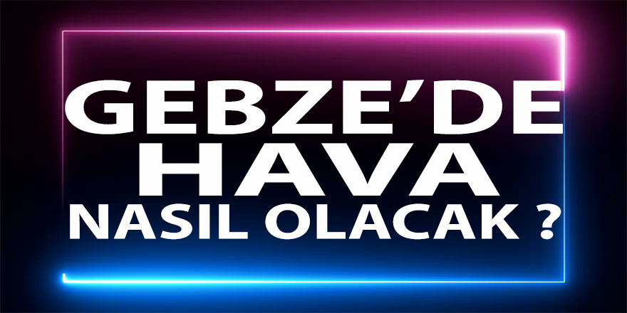 Gebze'de Beş Günlük Hava Tahmini