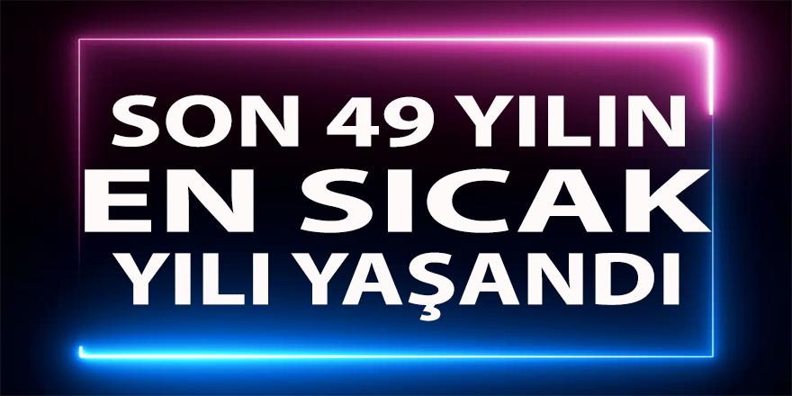 Türkiye'de son 49 yılın dördüncü en sıcak yılı yaşandı