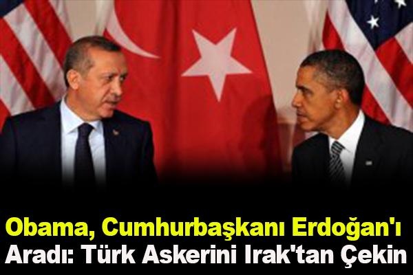 Obama, Cumhurbaşkanı Erdoğan'ı Aradı: Türk Askerini Irak'tan Çekin