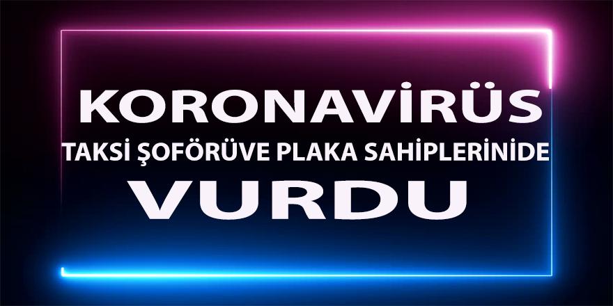 Koronavirüs taksi plakası sahipleri ve şoförleri de vurdu
