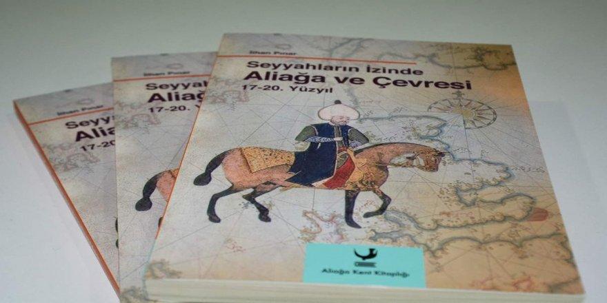 """''Seyyahların İzinde Aliağa ve Çevresi 17-20. Yüzyıl"""" kitabı okuyucular ile yeniden buluşuyor"""