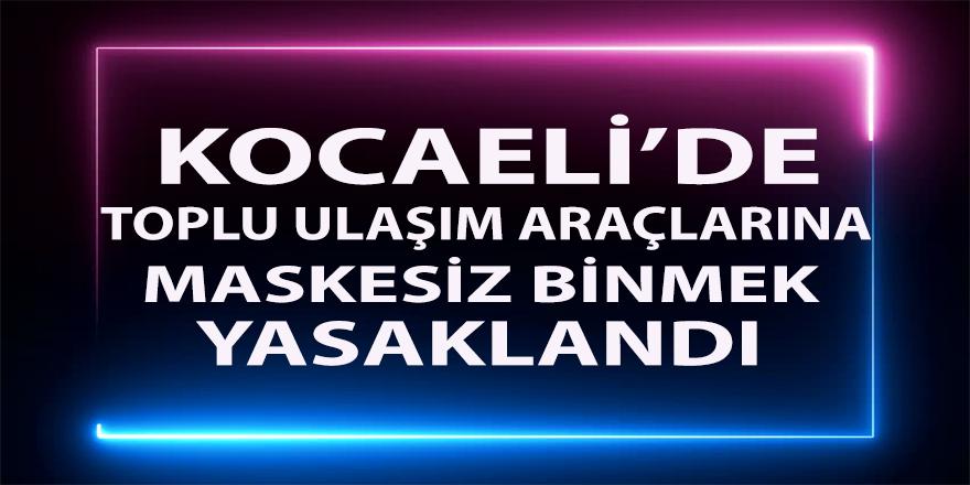 Kocaeli'de toplu ulaşım araçlarına maskesiz binmek yasaklandı