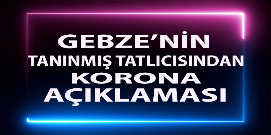 Gebze'nin Tanınmış Tatlıcısından Korona Açıklaması