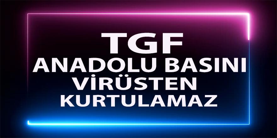 """TGF'den Acı Reçete;""""Anadolu Basını Virüsten Kurtulamaz"""""""