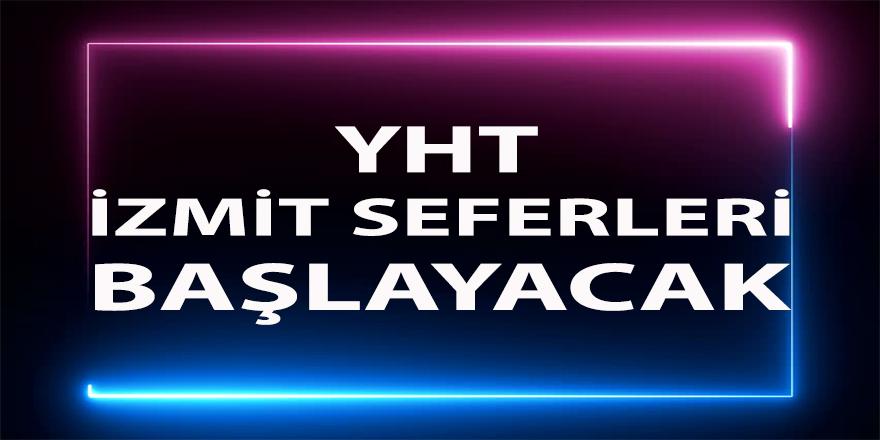 YHT'nin tekrar İzmit de hizmet vereceği bildirildi