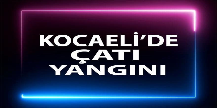 Kocaeli'de çatı yangını