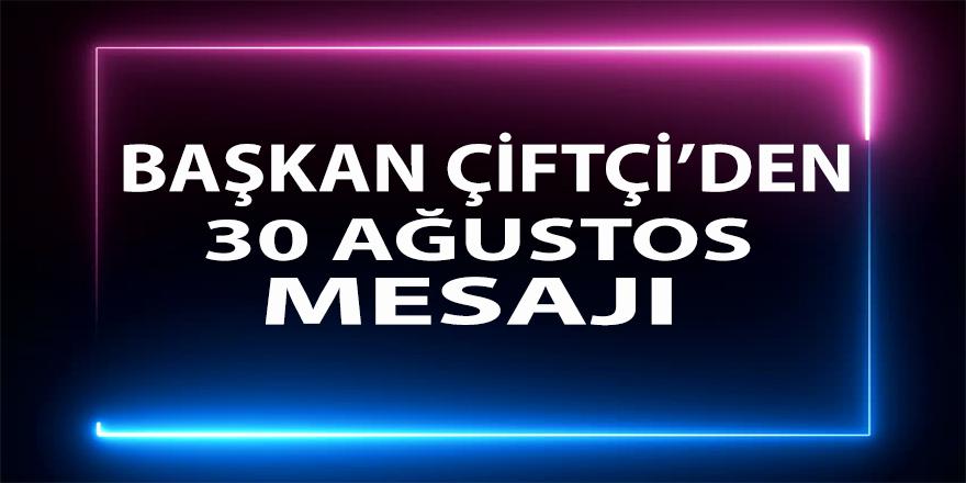 Ciftçi'den 30 Ağustos Zafer Bayramı mesajı