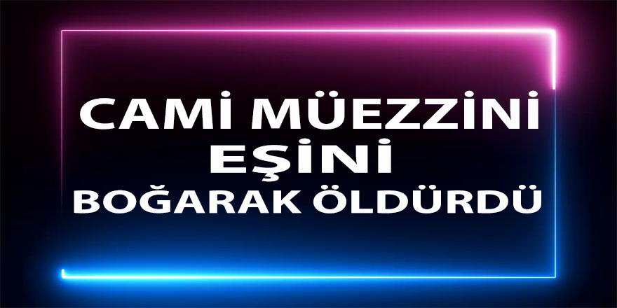 Kocaeli'de Camii Müezzini eşini boğarak öldürdü