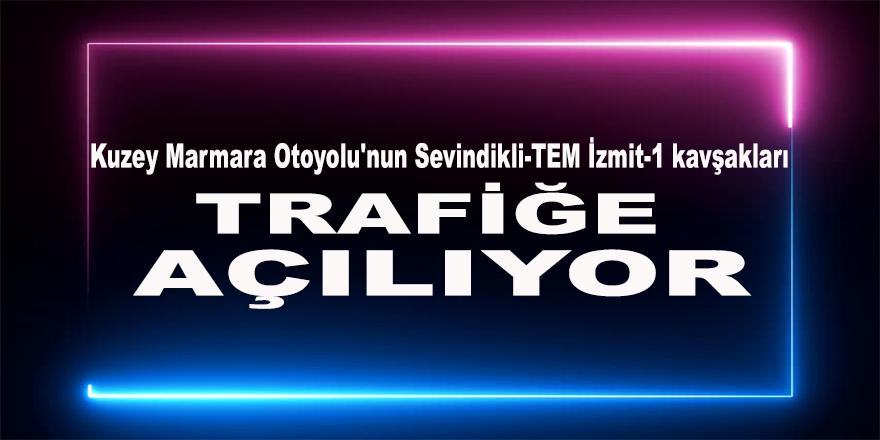 Kuzey Marmara Otoyolu'nun Sevindikli-TEM İzmit-1 kavşakları trafiğe açılıyor