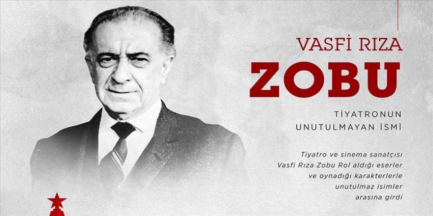 'Tiyatronun unutulmayan ismi: Vasfi Rıza Zobu'