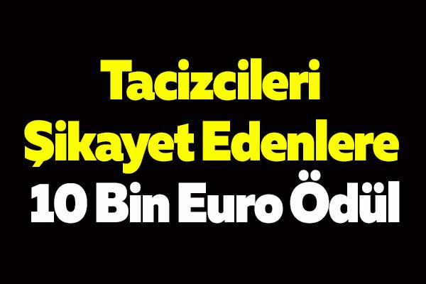 Tacizcileri Şikayet Edenlere 10 Bin Euro Ödül