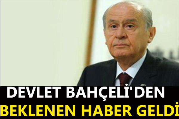 DEVLET BAHÇELİ'DEN BEKLENEN HABER GELDİ