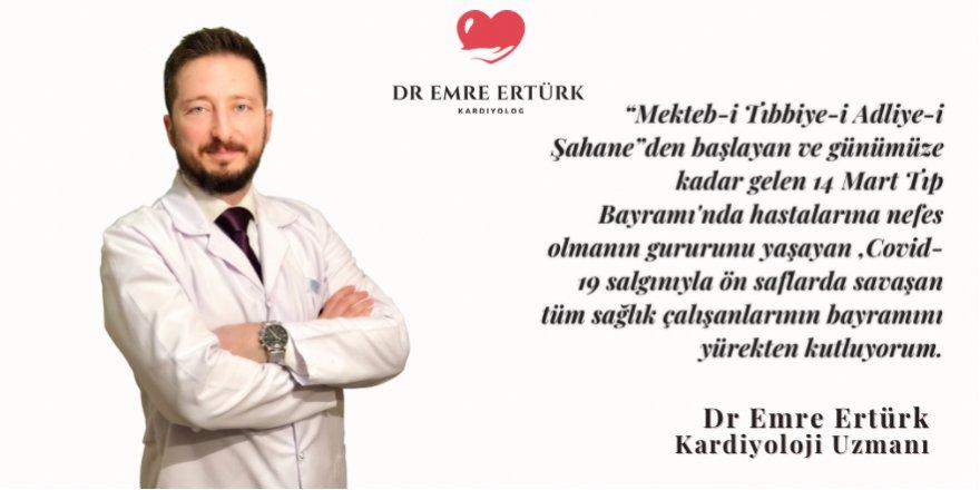 Kardiyoloji Uzmanı Dr Emre Ertürk: 14 Mart Tıp Bayramı kutlama mesajı