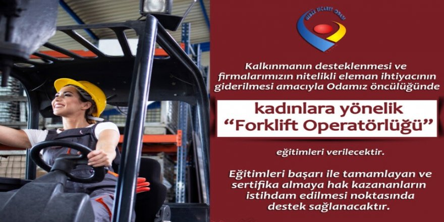 """Gebze Ticaret Odası,kadınlara yönelik """"Forklift Operatörlüğü"""" kursu düzenliyor"""