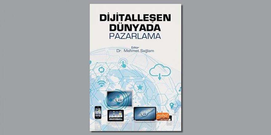 Dijitalleşen pazarlama faaliyetlerini 'Dijitalleşen Dünyada Pazarlama' kitabıyla anlattılar