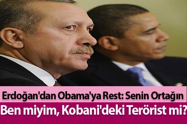 Erdoğan'dan Obama'ya Rest: Senin Ortağın Ben miyim, Kobani'deki Terörist mi?