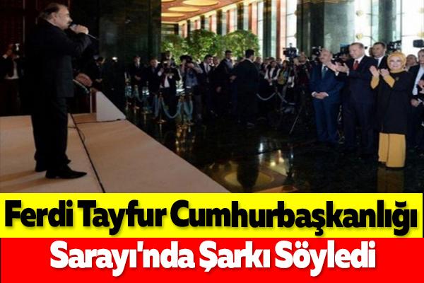 Ferdi Tayfur Cumhurbaşkanlığı Sarayı'nda Şarkı Söyledi