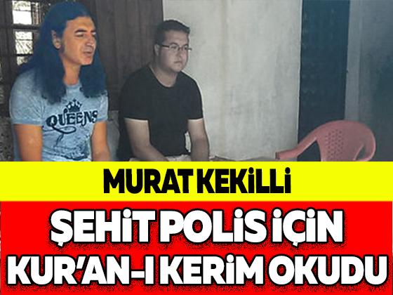 Murat Kekilli şehit polis için Kur'an-ı Kerim okudu