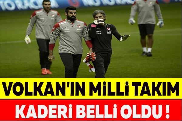 VOLKAN'IN MİLLİ TAKIM KADERİ BELLİ OLDU !