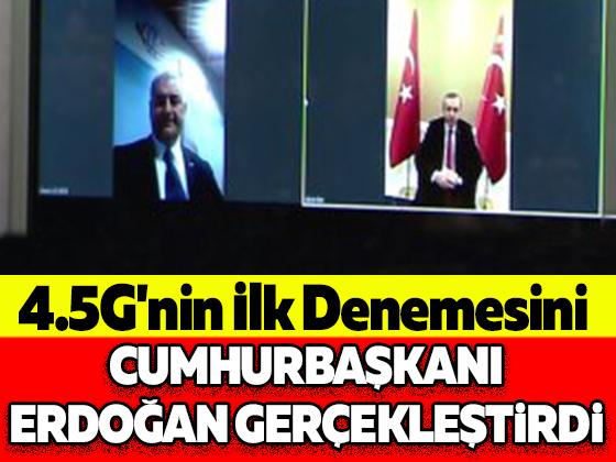 4.5G'nin İlk Denemesini Cumhurbaşkanı Erdoğan Gerçekleştirdi