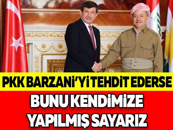 PKK Barzani'yi Tehdit Ederse Bunu Kendimize Yapılmış Sayarız