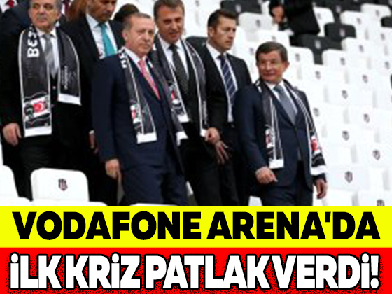 VODAFONE ARENA'DA İLK KRİZ PATLAK VERDİ!