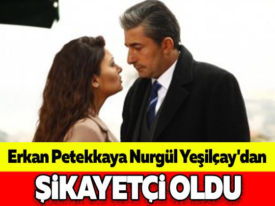 Erkan Petekkaya Nurgül Yeşilçay'dan şikayetçi oldu
