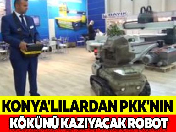 KONYA'LILARDAN PKK'NIN KÖKÜNÜ KAZIYACAK ROBOT